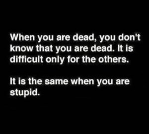 When you are dead, you don't know you are dead...